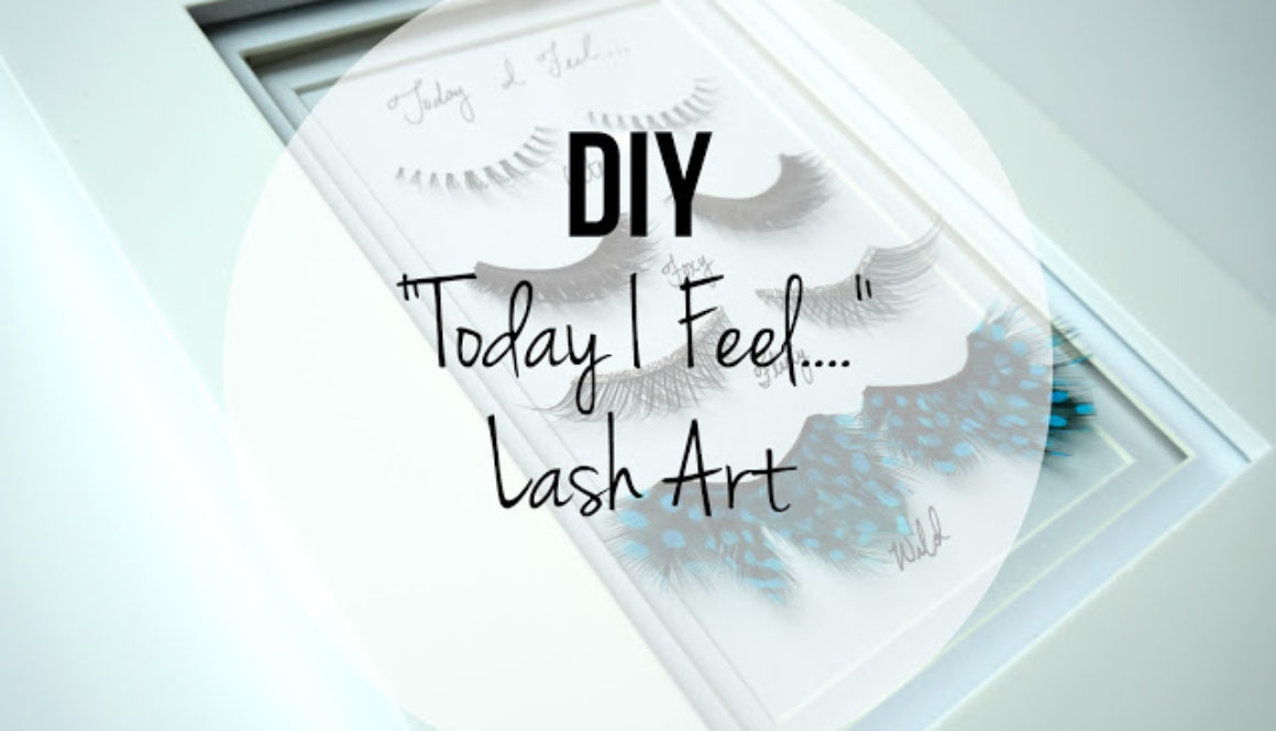 "Quick DIY: ""Today I Feel…"" Lash Art"
