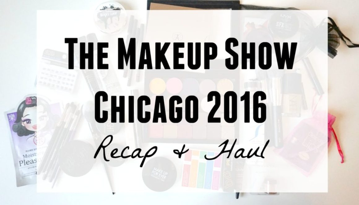 The Makeup Show Chicago 2016: Recap and Haul